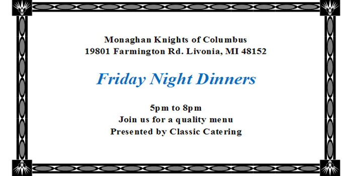 Friday Night Dinners @ George F. Monaghan Council | Livonia | Michigan | United States